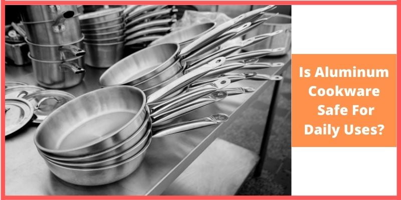 Is Aluminum Cookware Safe