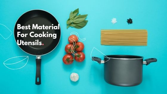 Best Material For Cooking Utensils