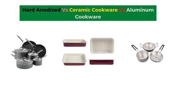 Hard Anodized Vs Ceramic Cookware Vs Aluminum Cookware