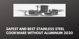 Best Stainless Steel Cookware with out aluminum