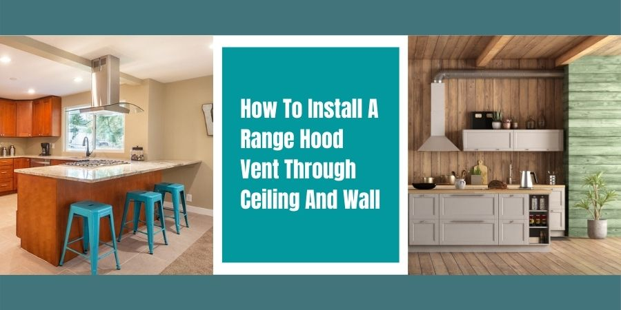 How To Install A Range Hood Vent Through Ceiling Wall 2021