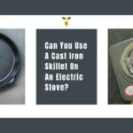 Can You Use A Cast Iron Skillet On An Electric Stove?