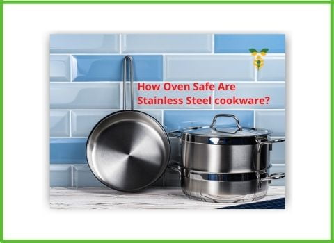 Stainless Steel cookware Oven Safety