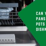 Can You Put Pans And Pots In The Dishwasher?- 2021