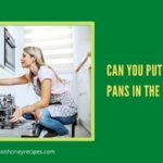 Can You Put Non Stick Pans In The Dishwasher