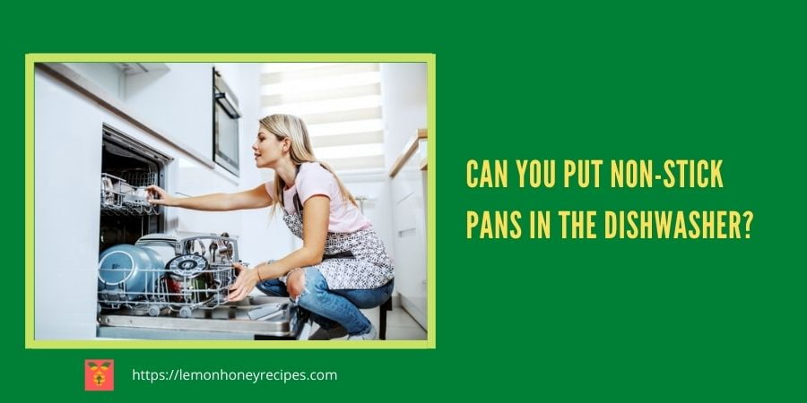 can you wash non stick pans in the dishwasher