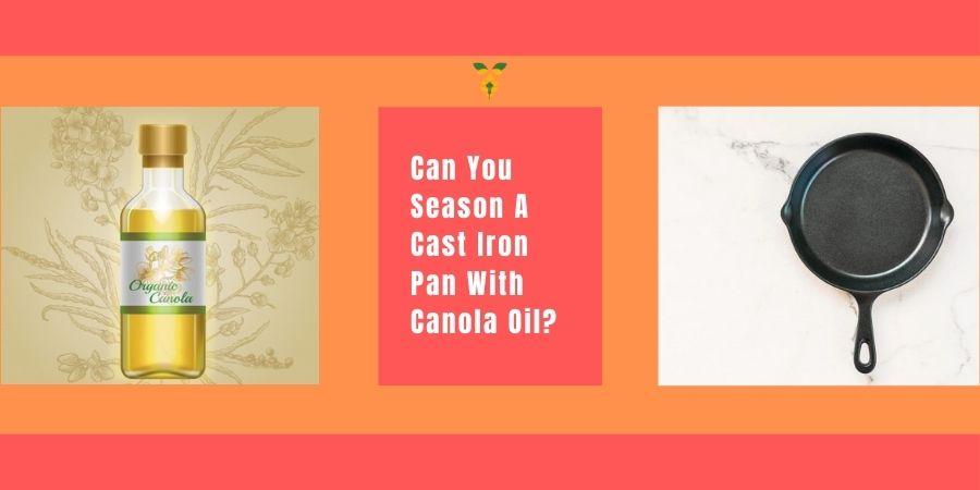 seasoning cast iron with canola oil