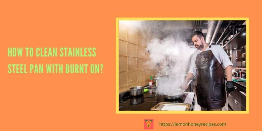 How To Clean Stainless Steel Pan With Burnt On