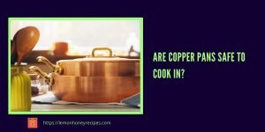 Are copper pans safe to cook in
