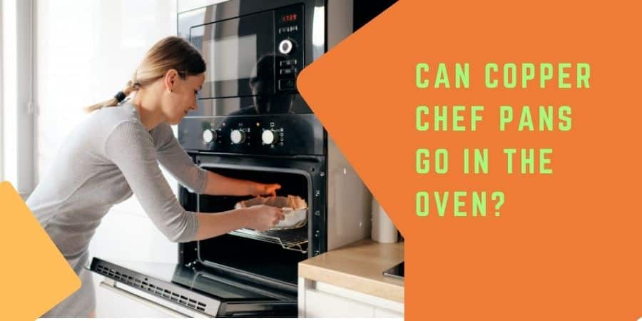 Can Copper Chef Pans Go In The Oven