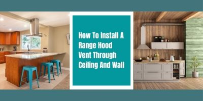 How To Install A Range Hood Vent Through Ceiling And Wall